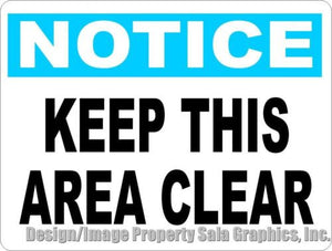 Notice Keep this Area Clear Sign - Signs & Decals by SalaGraphics