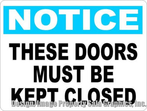 Notice These Doors Must Be Kept Closed Sign - Signs & Decals by SalaGraphics
