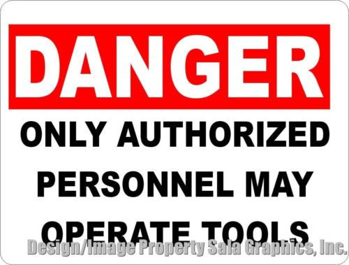 Danger Only Authorized Personnel May Operate Tools Sign - Signs & Decals by SalaGraphics