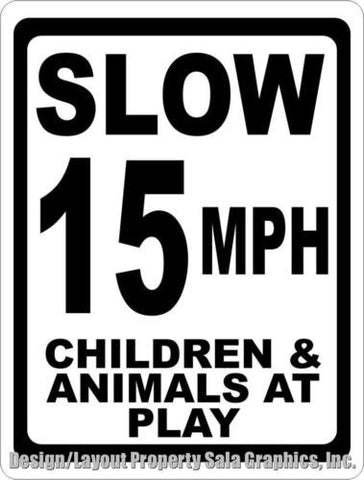 Slow 15 MPH Children & Animals at Play Sign