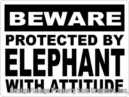 Beware Protected by Elephant w/Attitude Sign - Signs & Decals by SalaGraphics