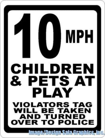 10 MPH Children & Pets at Play Sign Violators tags Reported to Police