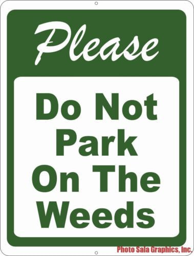 Please Do Not Park on the Weeds Sign - Signs & Decals by SalaGraphics