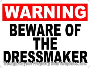 Warning Beware of the Dressmaker Sign - Signs & Decals by SalaGraphics