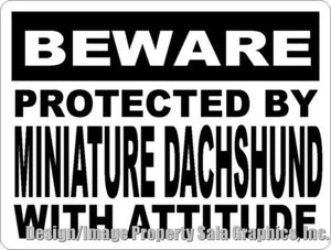 Beware Protected by Miniature Dachshund w/Attitude Sign - Signs & Decals by SalaGraphics