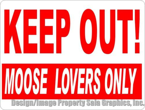 Keep Out Moose Lovers Only Sign - Signs & Decals by SalaGraphics