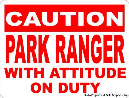 Caution Park Ranger w/attitude on Duty Sign - Signs & Decals by SalaGraphics