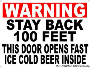 Warning Stay Back 100 Feet Door Opens Fast Ice Cold Beer Inside Sign - Signs & Decals by SalaGraphics