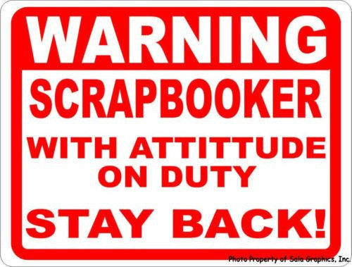 Warning Scrapbooker w/ Attitude on Duty Keep Back Sign - Signs & Decals by SalaGraphics