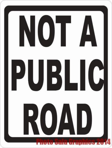 Not a Public Road Sign - Signs & Decals by SalaGraphics