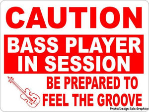 Caution Bass Player in Session Be Prepared to Feel Groove Sign - Signs & Decals by SalaGraphics