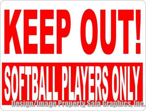 Keep Out Softball Players Only Sign - Signs & Decals by SalaGraphics