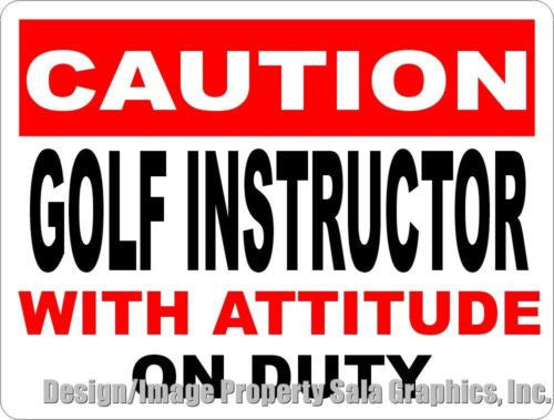 Caution Golf Instructor w Attitude on Duty Sign - Signs & Decals by SalaGraphics
