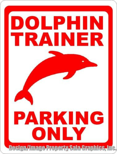 Dolphin Trainer Parking Only Sign - Signs & Decals by SalaGraphics