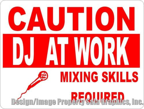 Caution DJ at Work Mixing Skills Required Sign - Signs & Decals by SalaGraphics
