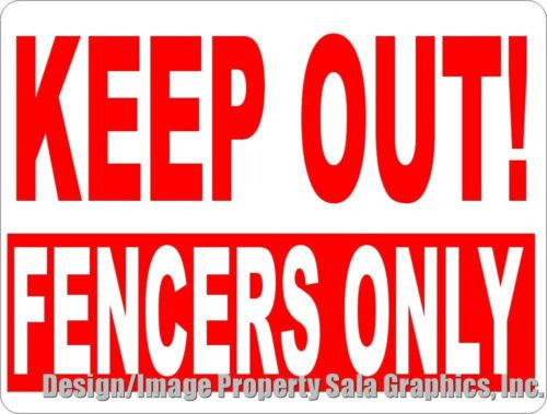 Keep Out Fencers Only Sign - Signs & Decals by SalaGraphics
