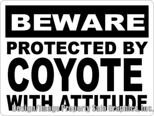Beware Protected by Coyote w/Attitude Sign - Signs & Decals by SalaGraphics