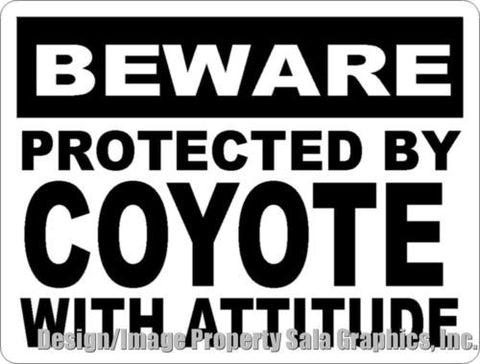 Beware Protected by Coyote w/Attitude Sign