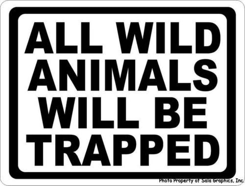 All Wild Animals will be Trapped Sign