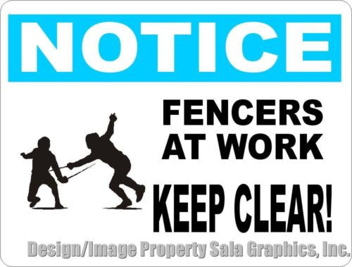Notice Fencers at Work Keep Clear Sign - Signs & Decals by SalaGraphics