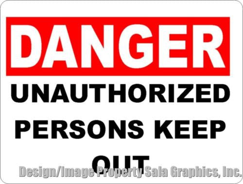 Danger Unauthorized Persons Keep Out Sign - Signs & Decals by SalaGraphics