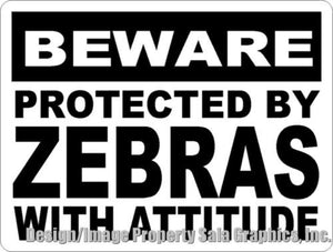 Beware Protected by Zebras with Attitude Sign - Signs & Decals by SalaGraphics