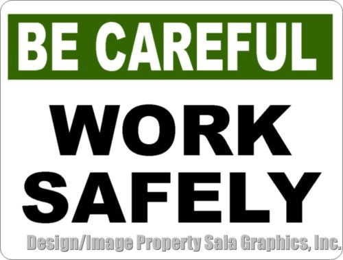 Be Careful Work Safely Sign - Signs & Decals by SalaGraphics