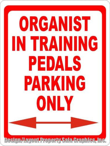 Organist in Training Pedals Parking Only Sign - Signs & Decals by SalaGraphics