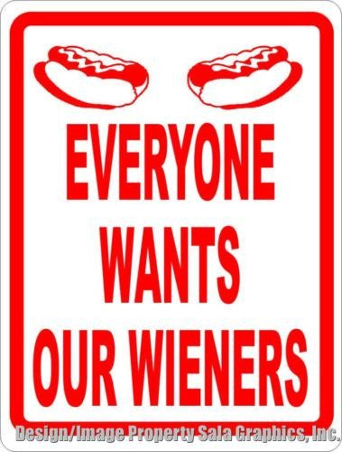 Everyone Wants Our Wieners Sign - Signs & Decals by SalaGraphics