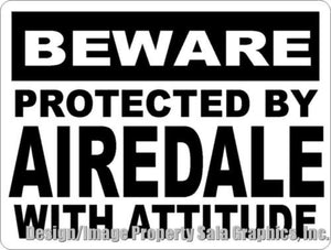 Beware Protected by Airedale w/ Attitude Sign - Signs & Decals by SalaGraphics