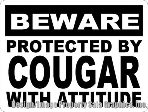 Beware Protected by Cougar w/Attitude Sign