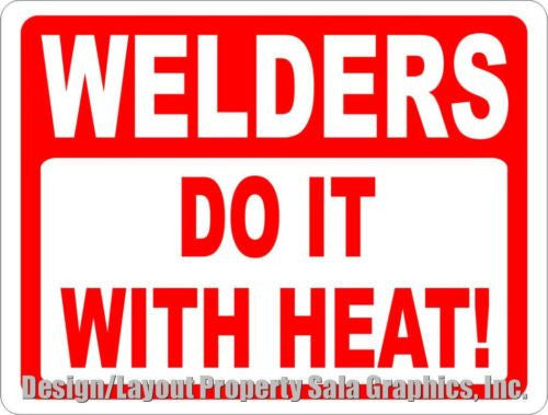 Welders Do it With Heat Sign - Signs & Decals by SalaGraphics