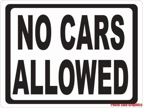 No Cars Allowed Sign - Signs & Decals by SalaGraphics