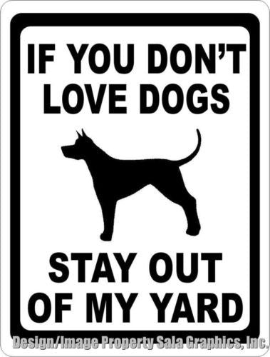 If You Don't Love Dogs Stay Out of Yard Sign - Signs & Decals by SalaGraphics
