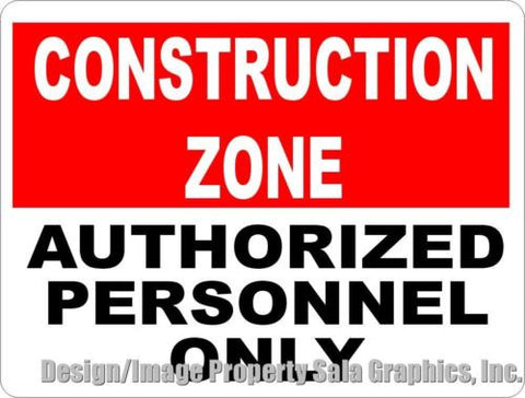 Construction Zone Authorized Personnel Only Sign