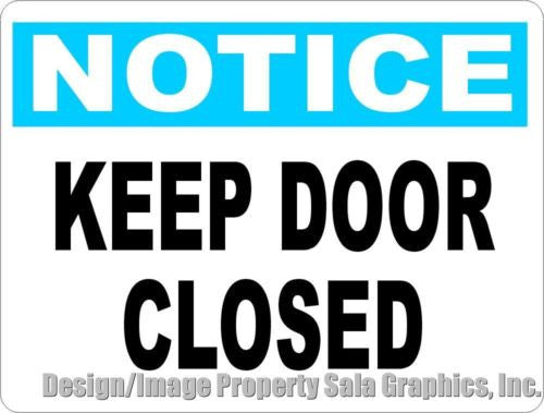 Notice Keep Door Closed Sign - Signs & Decals by SalaGraphics