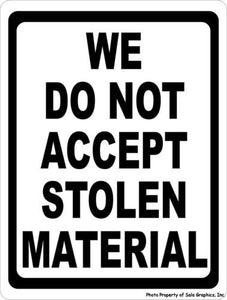 We Do Not Accept Stolen Materials Sign - Signs & Decals by SalaGraphics