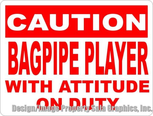 Caution Bagpipe Player w/Attitude on Duty Sign - Signs & Decals by SalaGraphics