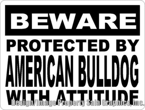 Beware Protected by American Bulldog w/attitude Sign
