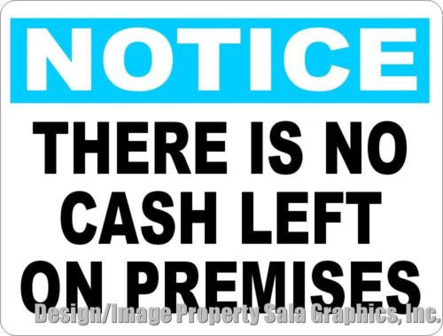 Notice There is No Cash Left on Premises Sign - Signs & Decals by SalaGraphics