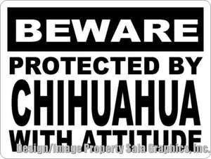 Beware Protected by Chihuahua w/Attitude Sign - Signs & Decals by SalaGraphics