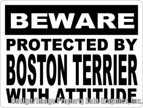 Beware Protected by Boston Terrier w/Attitude Sign