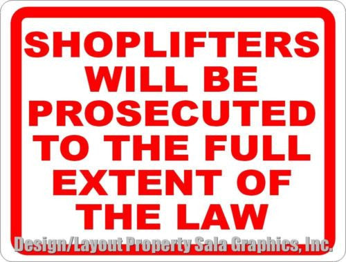 Shoplifters Prosecuted to Full Extent Law Sign - Signs & Decals by SalaGraphics