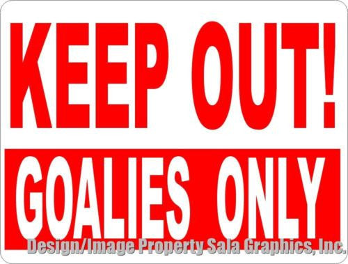 Keep Out Goalies Only Sign - Signs & Decals by SalaGraphics