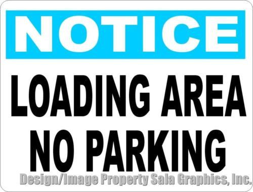 Notice Loading Area No Parking Sign - Signs & Decals by SalaGraphics