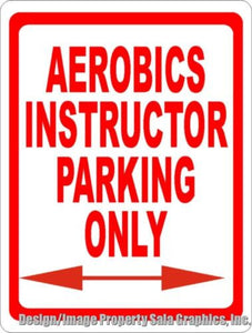 Aerobics Instructor Parking Only Sign - Signs & Decals by SalaGraphics