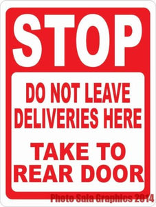 Stop Do Not Leave Deliveries Here Take to Rear Door Sign - Signs & Decals by SalaGraphics
