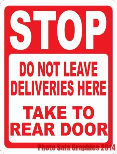 Stop Do Not Leave Deliveries Here Take To Rear Door Sign