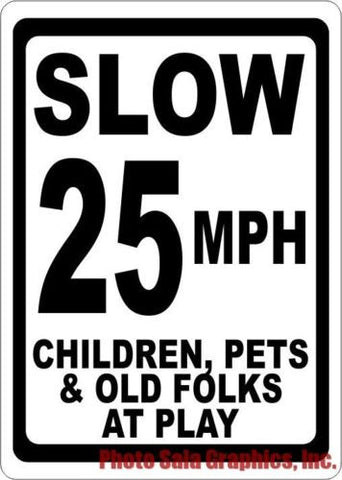 Slow 25 MPH Children Pets & Old Folks at Play Sign