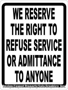 We Reserve Right To Refuse Service or Admittance Sign - Signs & Decals by SalaGraphics